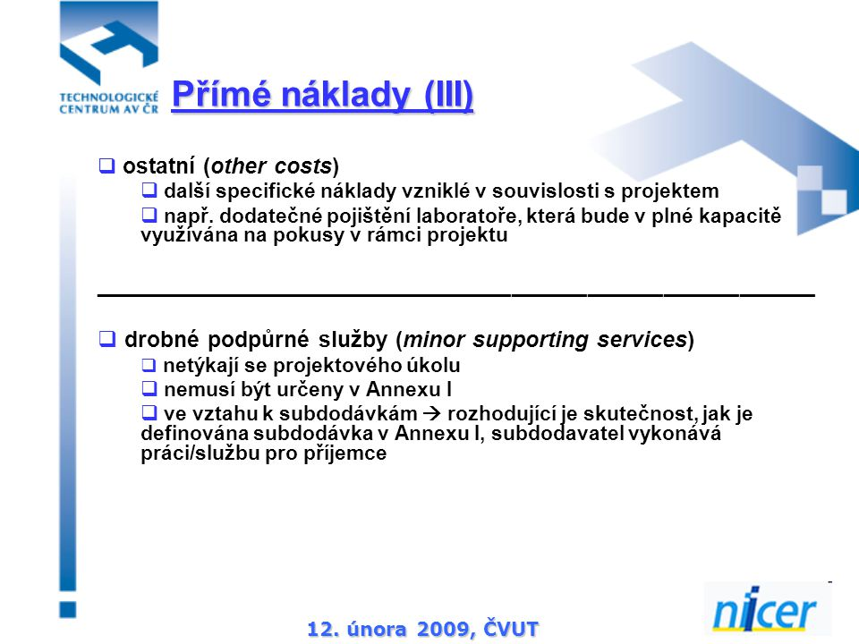12. února 2009, ČVUT  ostatní (other costs)  další specifické náklady vzniklé v souvislosti s projektem  např. dodatečné pojištění laboratoře, kter