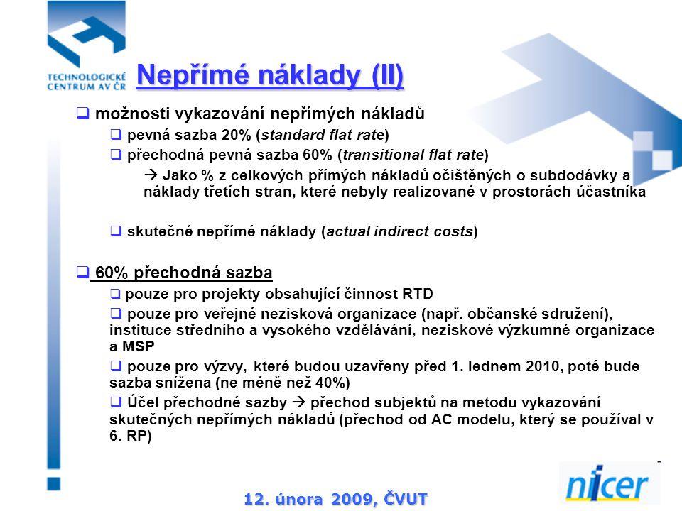 12. února 2009, ČVUT  možnosti vykazování nepřímých nákladů  pevná sazba 20% (standard flat rate)  přechodná pevná sazba 60% (transitional flat rat