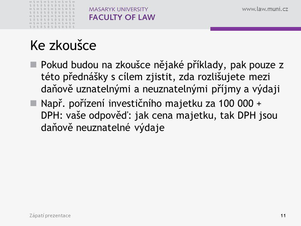 www.law.muni.cz Zápatí prezentace11 Ke zkoušce Pokud budou na zkoušce nějaké příklady, pak pouze z této přednášky s cílem zjistit, zda rozlišujete mez