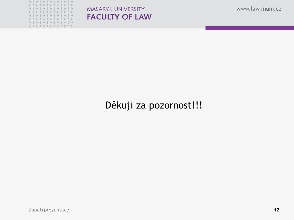 www.law.muni.cz Zápatí prezentace12 Děkuji za pozornost!!!
