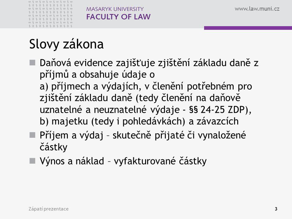 www.law.muni.cz Zápatí prezentace3 Slovy zákona Daňová evidence zajišťuje zjištění základu daně z příjmů a obsahuje údaje o a) příjmech a výdajích, v