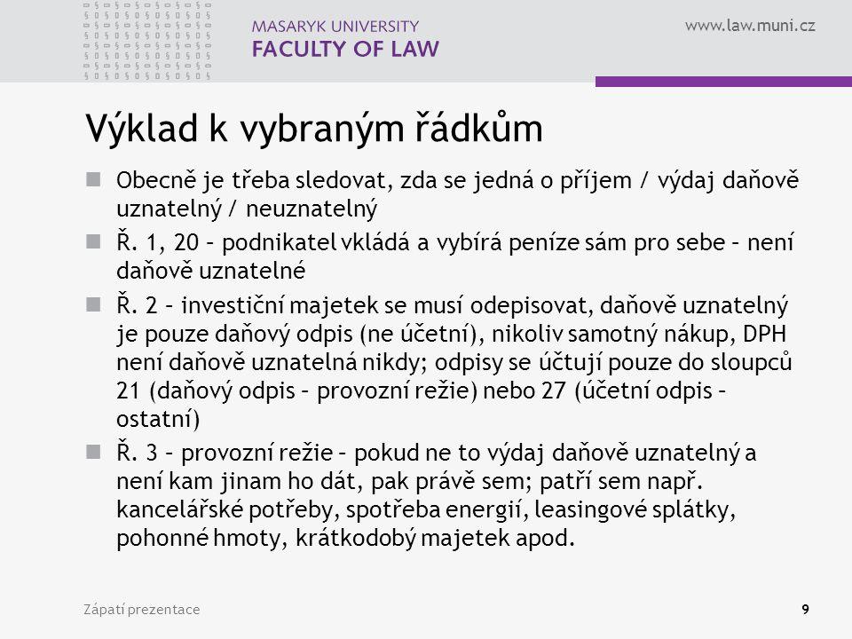 www.law.muni.cz Zápatí prezentace9 Výklad k vybraným řádkům Obecně je třeba sledovat, zda se jedná o příjem / výdaj daňově uznatelný / neuznatelný Ř.