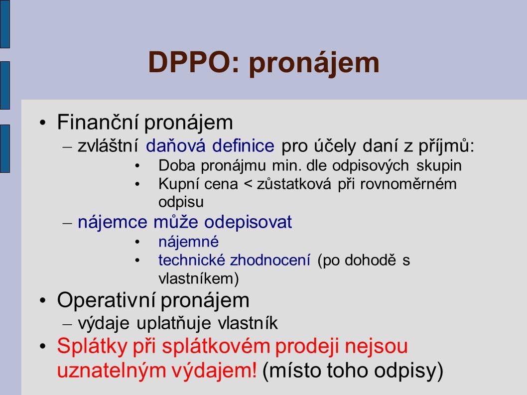 DPPO: pronájem Finanční pronájem – zvláštní daňová definice pro účely daní z příjmů: Doba pronájmu min. dle odpisových skupin Kupní cena < zůstatková