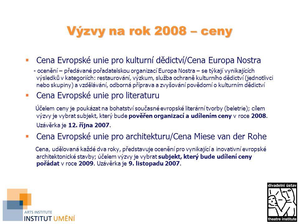 Výzvy na rok 2008 – ceny  Cena Evropské unie pro kulturní dědictví/Cena Europa Nostra - ocenění – předávané pořadatelskou organizací Europa Nostra – se týkají vynikajících výsledků v kategoriích: restaurování, výzkum, služba ochraně kulturního dědictví (jednotlivci nebo skupiny) a vzdělávání, odborná příprava a zvyšování povědomí o kulturním dědictví  Cena Evropské unie pro literaturu Účelem ceny je poukázat na bohatství současné evropské literární tvorby (beletrie); cílem výzvy je vybrat subjekt, který bude pověřen organizací a udílením ceny v roce 2008.