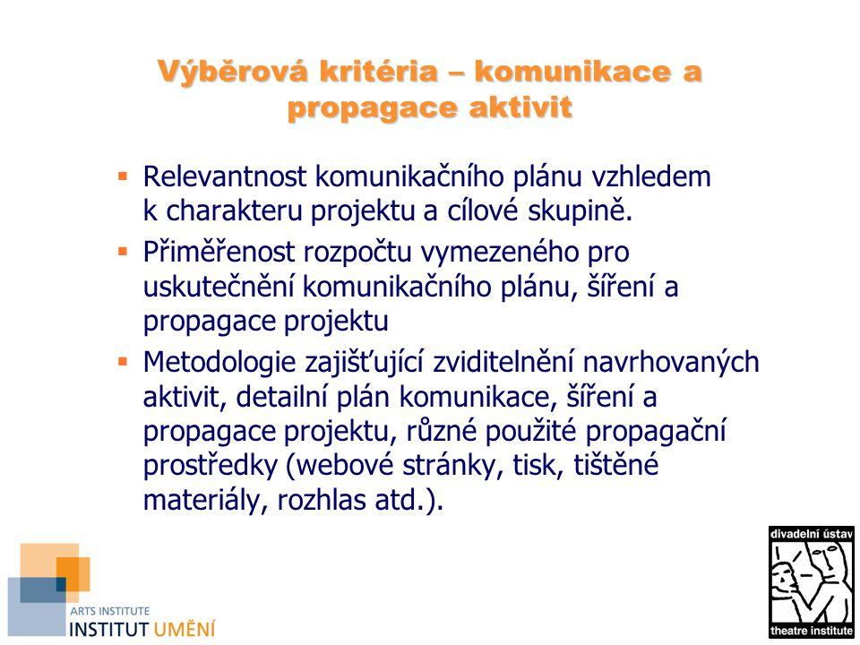 Výběrová kritéria – komunikace a propagace aktivit  Relevantnost komunikačního plánu vzhledem k charakteru projektu a cílové skupině.