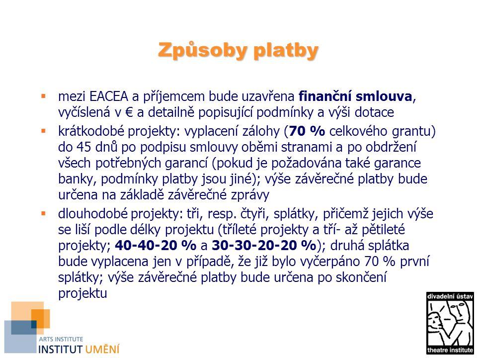 Způsoby platby  mezi EACEA a příjemcem bude uzavřena finanční smlouva, vyčíslená v € a detailně popisující podmínky a výši dotace  krátkodobé projekty: vyplacení zálohy (70 % celkového grantu) do 45 dnů po podpisu smlouvy oběmi stranami a po obdržení všech potřebných garancí (pokud je požadována také garance banky, podmínky platby jsou jiné); výše závěrečné platby bude určena na základě závěrečné zprávy  dlouhodobé projekty: tři, resp.