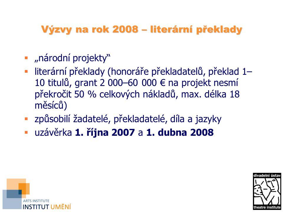 """Výzvy na rok 2008 – literární překlady  """"národní projekty  literární překlady (honoráře překladatelů, překlad 1– 10 titulů, grant 2 000–60 000 € na projekt nesmí překročit 50 % celkových nákladů, max."""