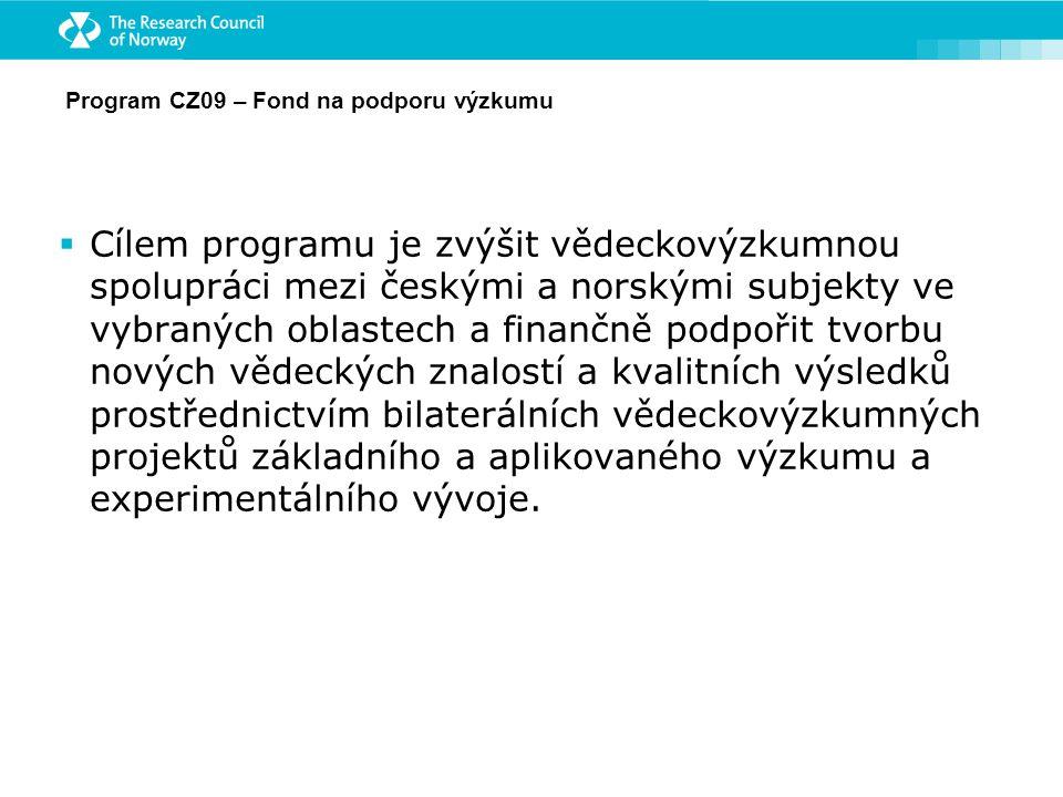 Program CZ09 – Fond na podporu výzkumu  Cílem programu je zvýšit vědeckovýzkumnou spolupráci mezi českými a norskými subjekty ve vybraných oblastech a finančně podpořit tvorbu nových vědeckých znalostí a kvalitních výsledků prostřednictvím bilaterálních vědeckovýzkumných projektů základního a aplikovaného výzkumu a experimentálního vývoje.