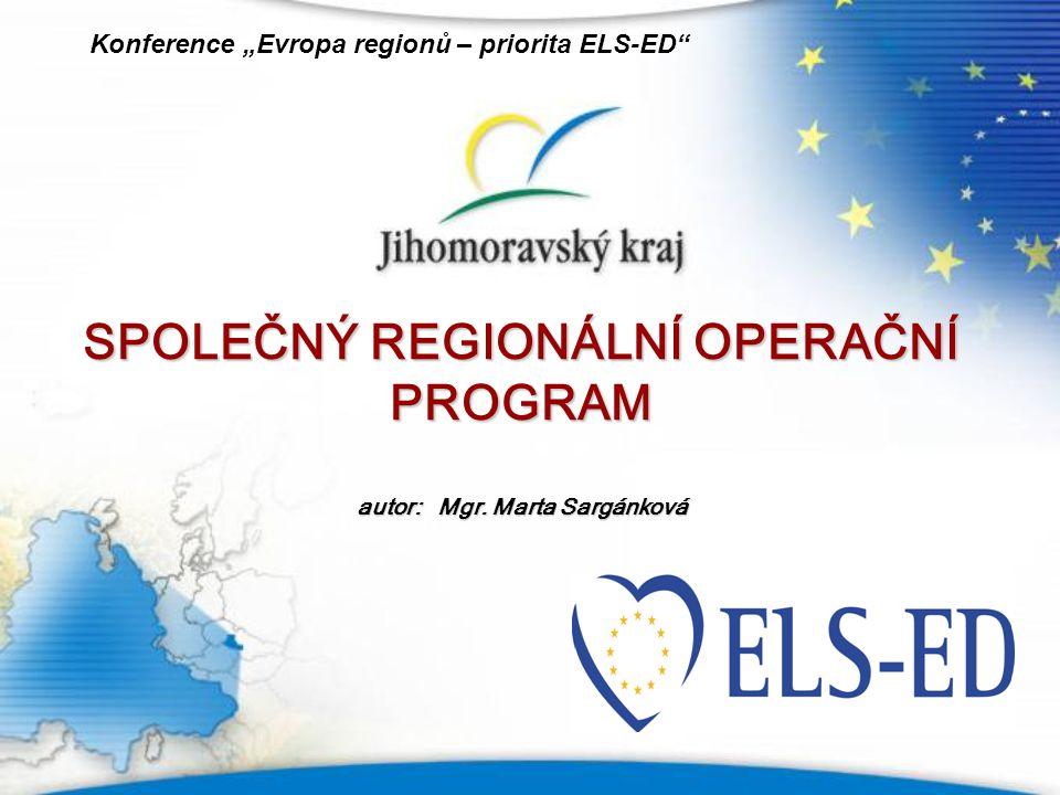 """SPOLEČNÝ REGIONÁLNÍ OPERAČNÍ PROGRAM autor: Mgr. Marta Sargánková Konference """"Evropa regionů – priorita ELS-ED"""""""