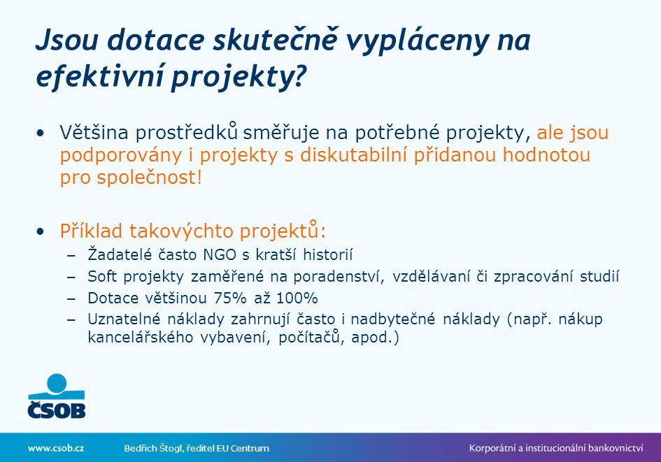 Bedřich Štogl, ředitel EU Centrum Jsou dotace skutečně vypláceny na efektivní projekty.