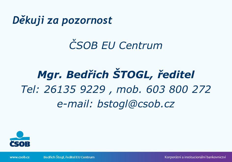 Bedřich Štogl, ředitel EU Centrum Děkuji za pozornost ČSOB EU Centrum Mgr.