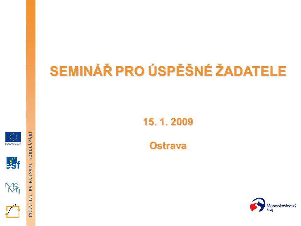 INVESTICE DO ROZVOJE VZDĚLÁVÁNÍ SEMINÁŘ PRO ÚSPĚŠNÉ ŽADATELE 15. 1. 2009 Ostrava