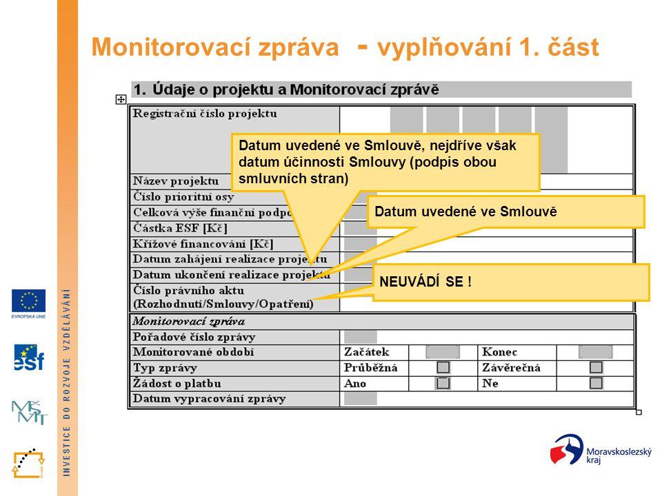 INVESTICE DO ROZVOJE VZDĚLÁVÁNÍ Monitorovací zpráva - vyplňování 1. část Datum uvedené ve Smlouvě, nejdříve však datum účinnosti Smlouvy (podpis obou