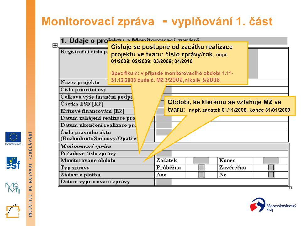 INVESTICE DO ROZVOJE VZDĚLÁVÁNÍ Monitorovací zpráva - vyplňování 1. část Čísluje se postupně od začátku realizace projektu ve tvaru: číslo zprávy/rok,