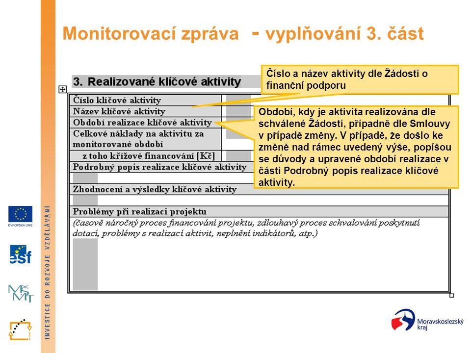 INVESTICE DO ROZVOJE VZDĚLÁVÁNÍ Monitorovací zpráva - vyplňování 3. část Číslo a název aktivity dle Žádosti o finanční podporu Období, kdy je aktivita