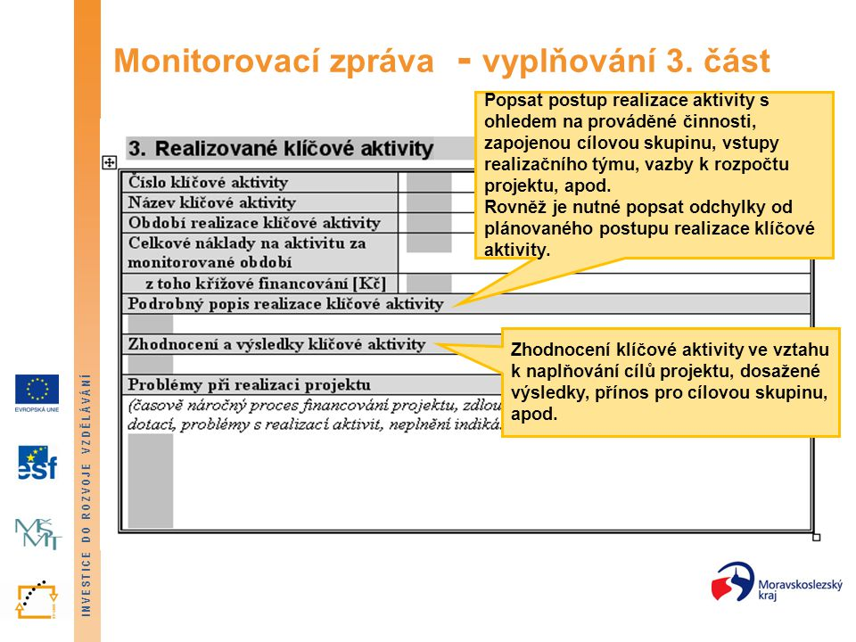 INVESTICE DO ROZVOJE VZDĚLÁVÁNÍ Monitorovací zpráva - vyplňování 3. část Popsat postup realizace aktivity s ohledem na prováděné činnosti, zapojenou c