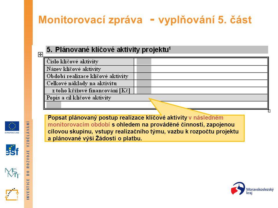 INVESTICE DO ROZVOJE VZDĚLÁVÁNÍ Monitorovací zpráva - vyplňování 5. část Popsat plánovaný postup realizace klíčové aktivity v následném monitorovacím