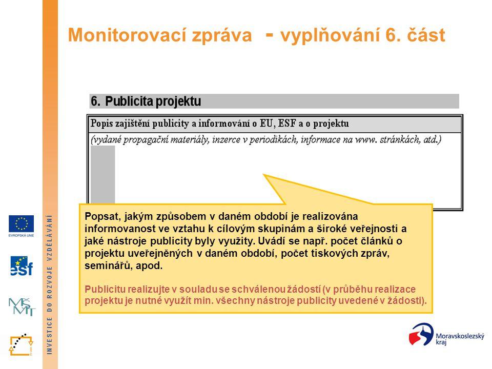INVESTICE DO ROZVOJE VZDĚLÁVÁNÍ Monitorovací zpráva - vyplňování 6. část Popsat, jakým způsobem v daném období je realizována informovanost ve vztahu