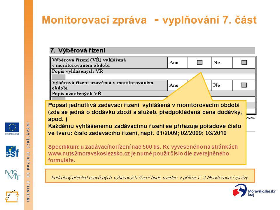 INVESTICE DO ROZVOJE VZDĚLÁVÁNÍ Monitorovací zpráva - vyplňování 7. část Popsat jednotlivá zadávací řízení vyhlášená v monitorovacím období (zda se je
