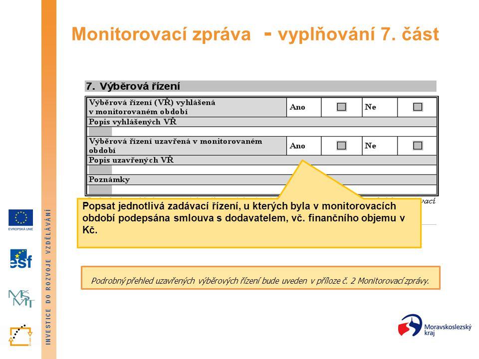 INVESTICE DO ROZVOJE VZDĚLÁVÁNÍ Monitorovací zpráva - vyplňování 7. část Popsat jednotlivá zadávací řízení, u kterých byla v monitorovacích období pod
