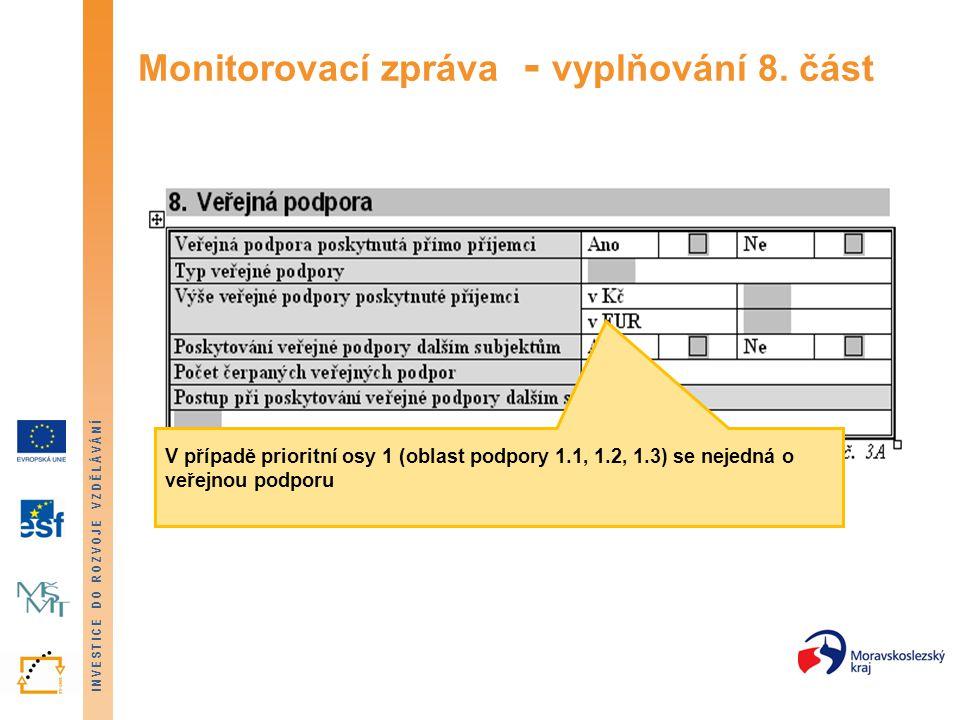 INVESTICE DO ROZVOJE VZDĚLÁVÁNÍ Monitorovací zpráva - vyplňování 8. část V případě prioritní osy 1 (oblast podpory 1.1, 1.2, 1.3) se nejedná o veřejno
