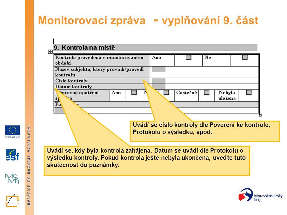 INVESTICE DO ROZVOJE VZDĚLÁVÁNÍ Monitorovací zpráva - vyplňování 9. část Uvádí se, kdy byla kontrola zahájena. Datum se uvádí dle Protokolu o výsledku