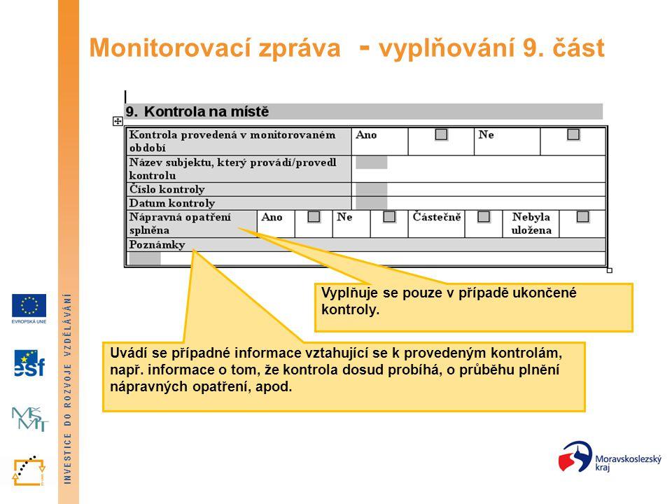 INVESTICE DO ROZVOJE VZDĚLÁVÁNÍ Monitorovací zpráva - vyplňování 9. část Uvádí se případné informace vztahující se k provedeným kontrolám, např. infor
