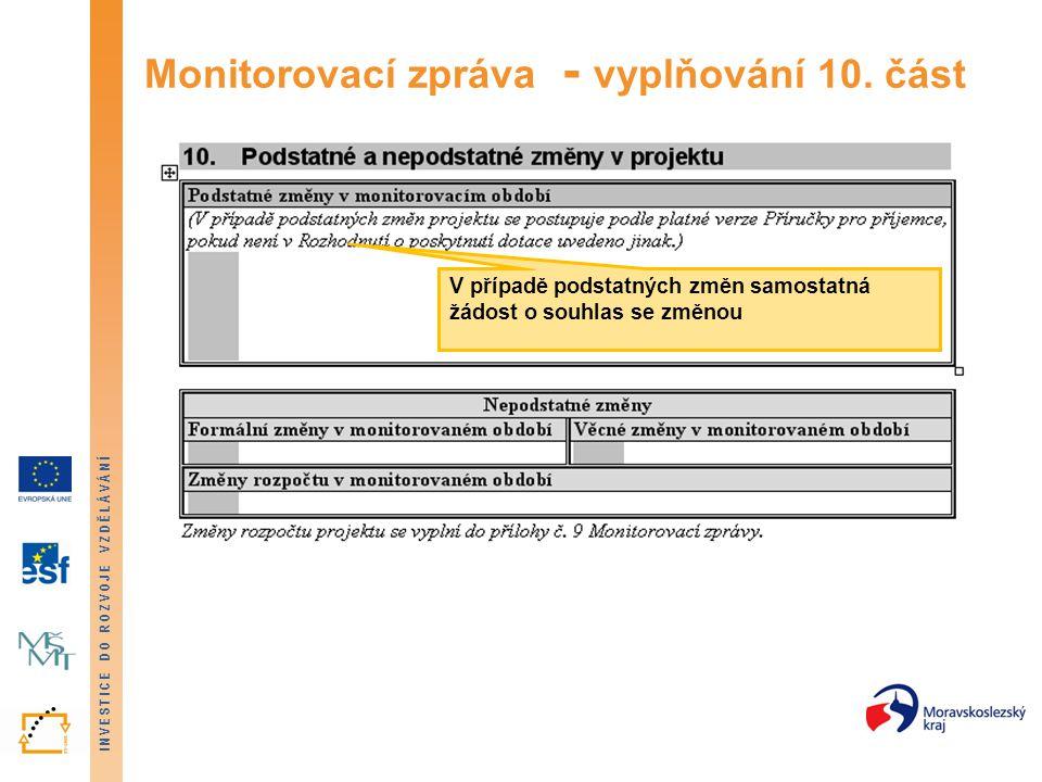 INVESTICE DO ROZVOJE VZDĚLÁVÁNÍ Monitorovací zpráva - vyplňování 10. část V případě podstatných změn samostatná žádost o souhlas se změnou