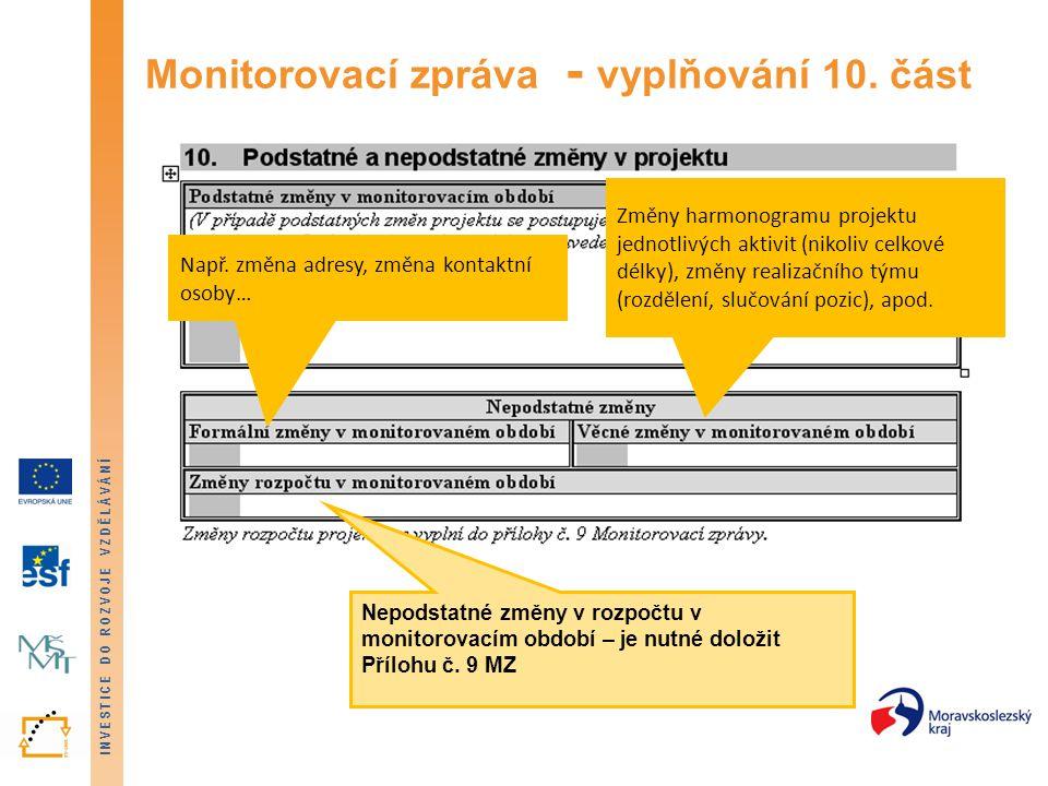 INVESTICE DO ROZVOJE VZDĚLÁVÁNÍ Monitorovací zpráva - vyplňování 10. část Např. změna adresy, změna kontaktní osoby… Změny harmonogramu projektu jedno
