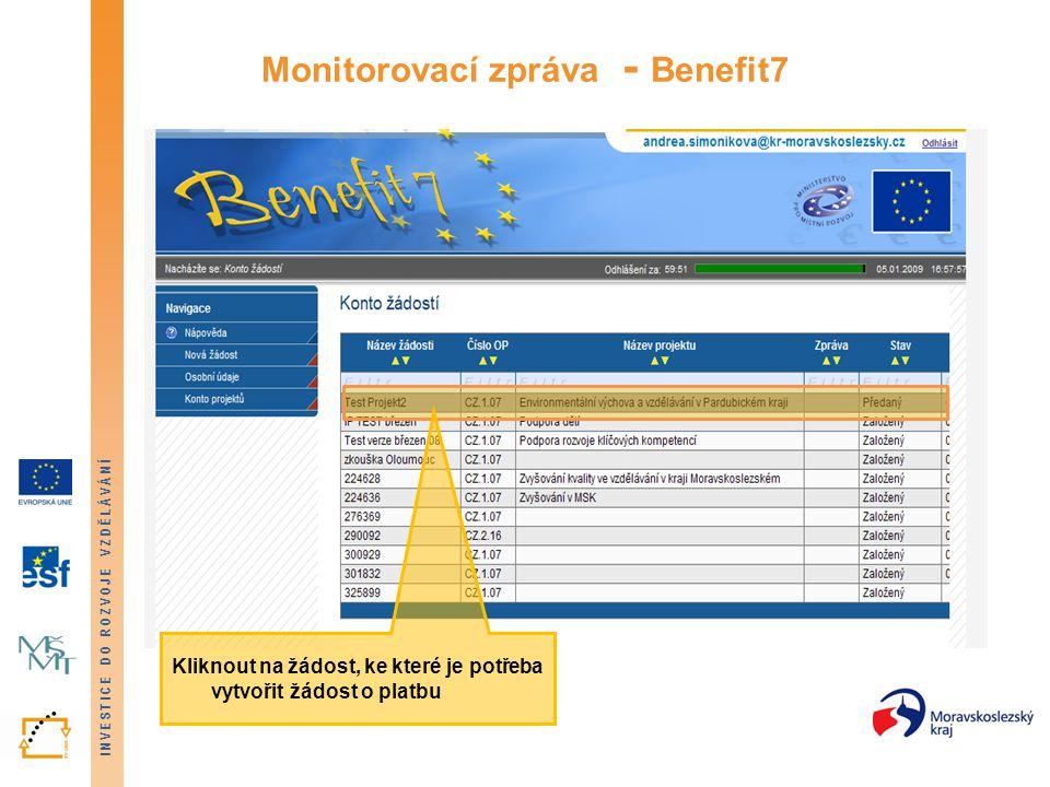 INVESTICE DO ROZVOJE VZDĚLÁVÁNÍ Monitorovací zpráva - Benefit7 Kliknout na žádost, ke které je potřeba vytvořit žádost o platbu