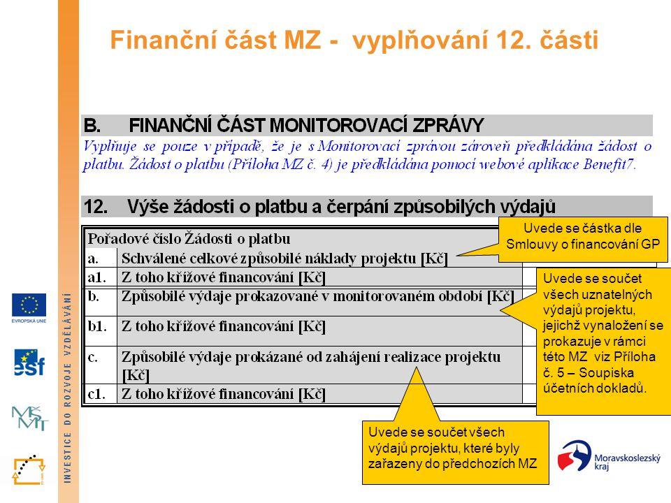 INVESTICE DO ROZVOJE VZDĚLÁVÁNÍ Finanční část MZ - vyplňování 12. části Uvede se částka dle Smlouvy o financování GP Uvede se součet všech uznatelných