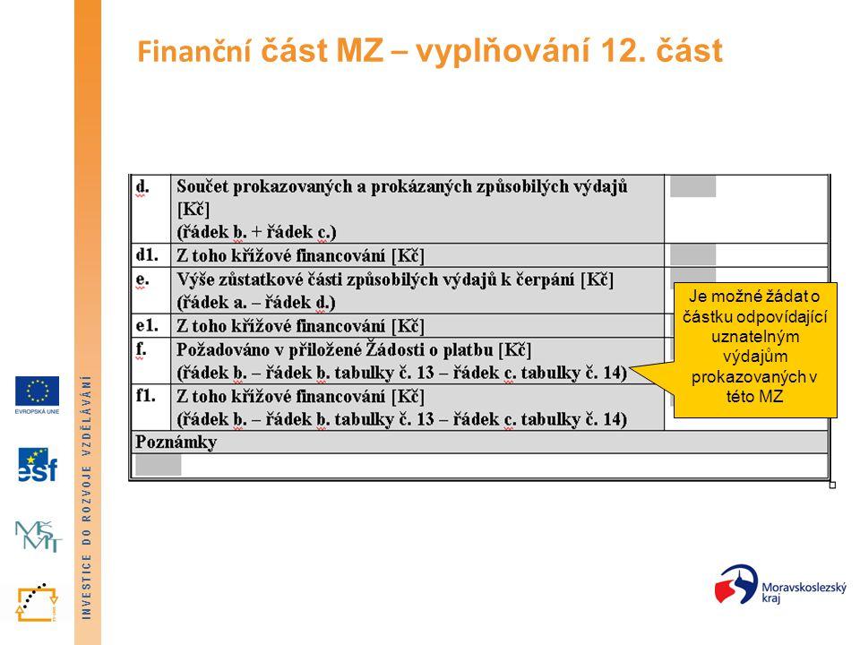 INVESTICE DO ROZVOJE VZDĚLÁVÁNÍ Finanční část MZ – vyplňování 12. část Je možné žádat o částku odpovídající uznatelným výdajům prokazovaných v této MZ