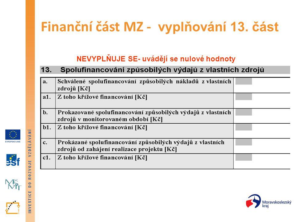 INVESTICE DO ROZVOJE VZDĚLÁVÁNÍ Finanční část MZ - vyplňování 13. část NEVYPLŇUJE SE- uvádějí se nulové hodnoty