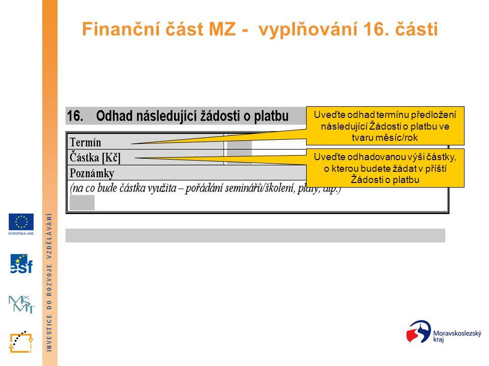 INVESTICE DO ROZVOJE VZDĚLÁVÁNÍ Finanční část MZ - vyplňování 16. části Uveďte odhad termínu předložení následující Žádosti o platbu ve tvaru měsíc/ro