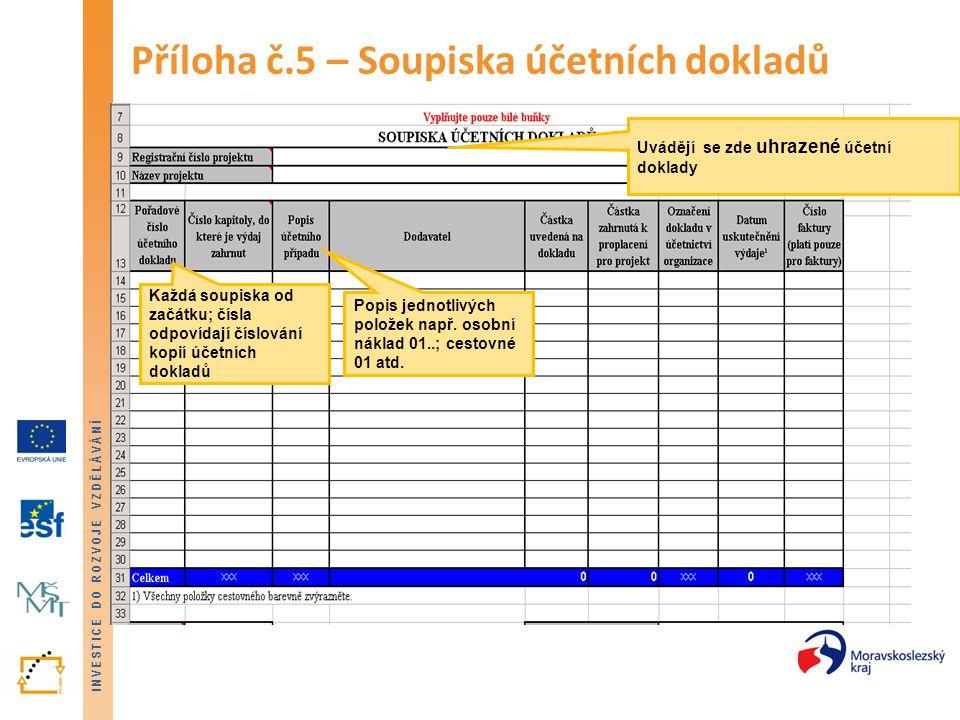 INVESTICE DO ROZVOJE VZDĚLÁVÁNÍ Příloha č.5 – Soupiska účetních dokladů Uvádějí se zde uhrazené účetní doklady Každá soupiska od začátku; čísla odpoví