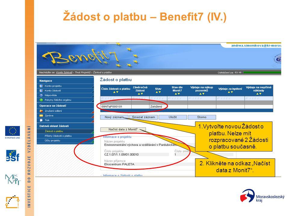 """INVESTICE DO ROZVOJE VZDĚLÁVÁNÍ Žádost o platbu – Benefit7 (IV.) 2. Klikněte na odkaz """"Načíst data z Monit7"""". 1.Vytvořte novou Žádost o platbu. Nelze"""