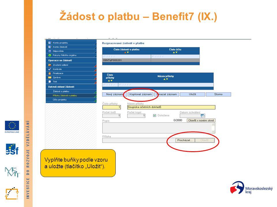 """INVESTICE DO ROZVOJE VZDĚLÁVÁNÍ Žádost o platbu – Benefit7 (IX.) Vyplňte buňky podle vzoru a uložte (tlačítko """"Uložit"""")."""
