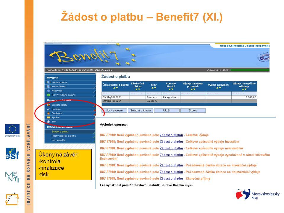 INVESTICE DO ROZVOJE VZDĚLÁVÁNÍ Žádost o platbu – Benefit7 (XI.) Úkony na závěr: -kontrola -finalizace -tisk