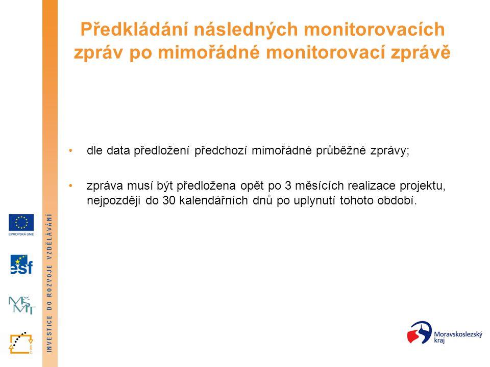 INVESTICE DO ROZVOJE VZDĚLÁVÁNÍ Předkládání následných monitorovacích zpráv po mimořádné monitorovací zprávě dle data předložení předchozí mimořádné p