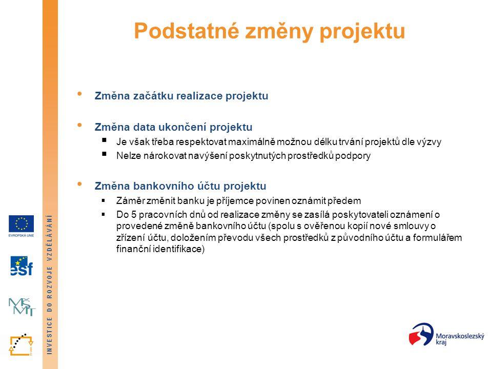 INVESTICE DO ROZVOJE VZDĚLÁVÁNÍ Podstatné změny projektu Změna začátku realizace projektu Změna data ukončení projektu  Je však třeba respektovat max