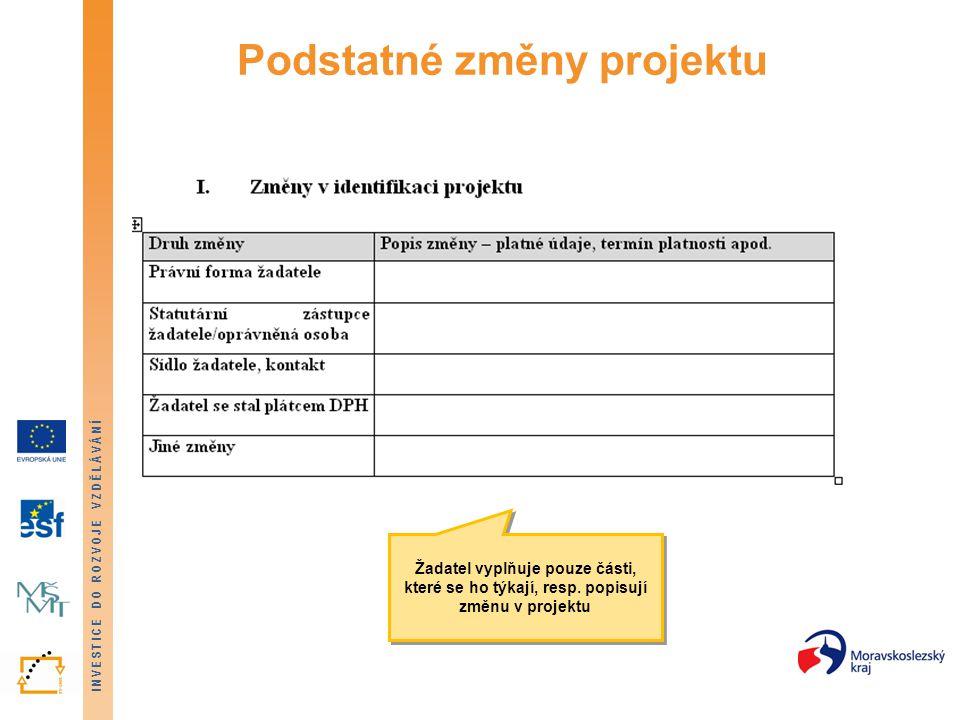 INVESTICE DO ROZVOJE VZDĚLÁVÁNÍ Podstatné změny projektu Žadatel vyplňuje pouze části, které se ho týkají, resp. popisují změnu v projektu