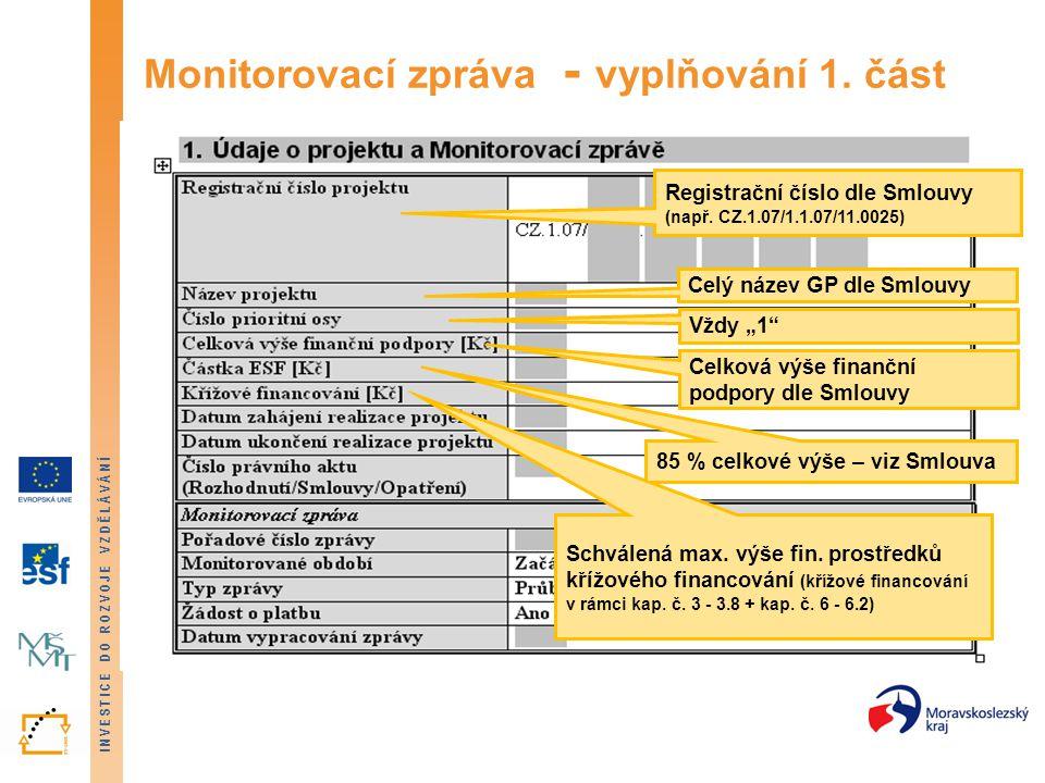 INVESTICE DO ROZVOJE VZDĚLÁVÁNÍ Monitorovací zpráva - vyplňování 1. část Registrační číslo dle Smlouvy (např. CZ.1.07/1.1.07/11.0025) Celý název GP dl