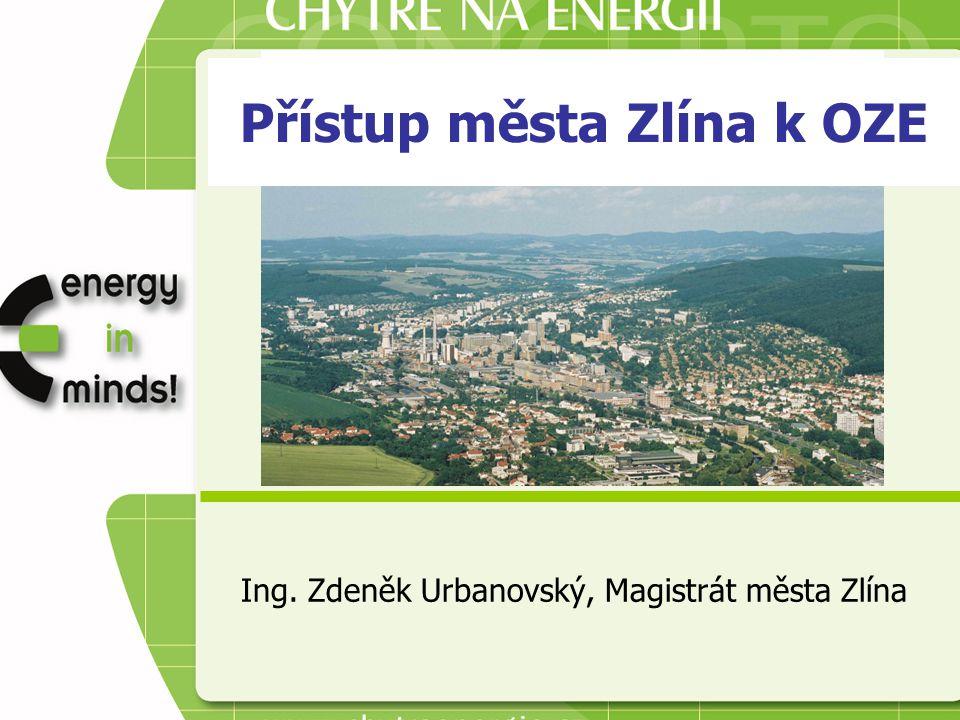 Přístup města Zlína k OZE Ing. Zdeněk Urbanovský, Magistrát města Zlína