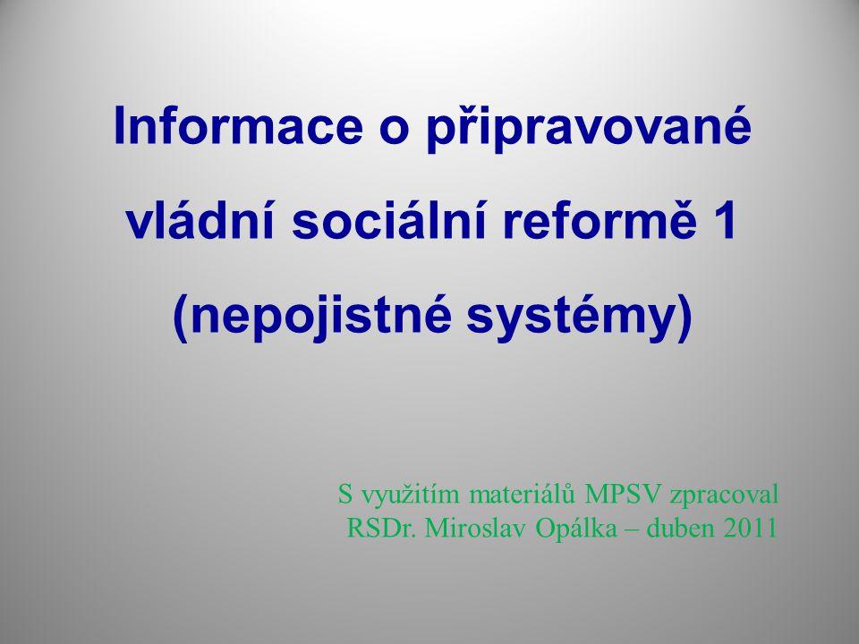 Informace o připravované vládní sociální reformě 1 (nepojistné systémy) S využitím materiálů MPSV zpracoval RSDr.