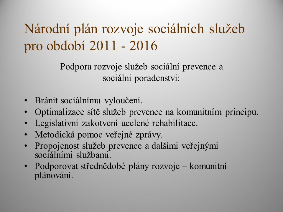 Národní plán rozvoje sociálních služeb pro období 2011 - 2016 Podpora rozvoje služeb sociální prevence a sociální poradenství: Bránit sociálnímu vyloučení.