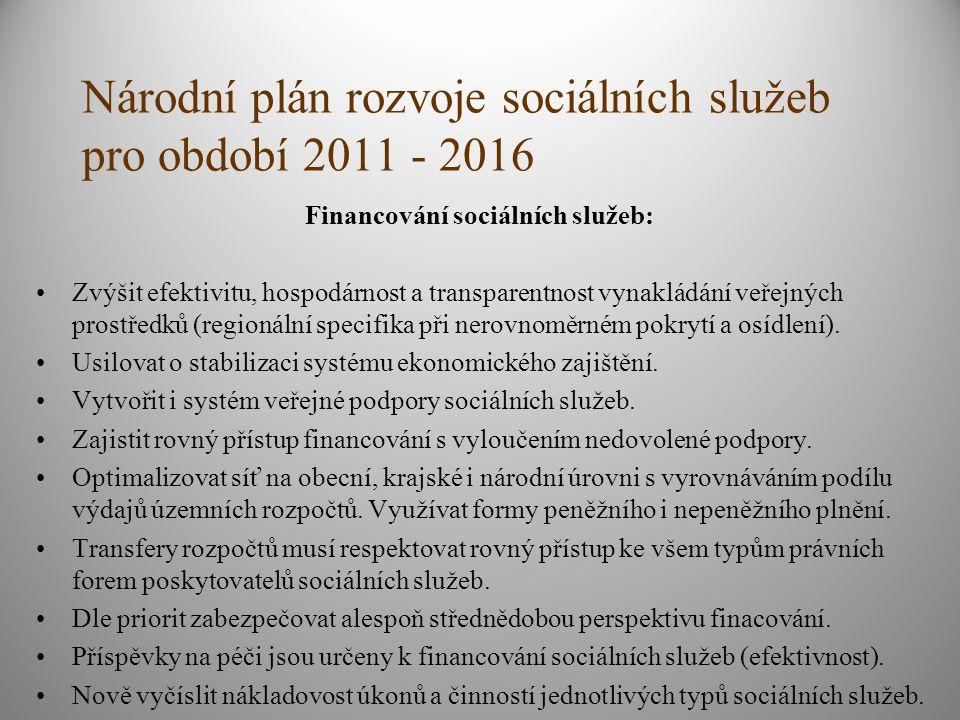 Národní plán rozvoje sociálních služeb pro období 2011 - 2016 Financování sociálních služeb: Zvýšit efektivitu, hospodárnost a transparentnost vynakládání veřejných prostředků (regionální specifika při nerovnoměrném pokrytí a osídlení).