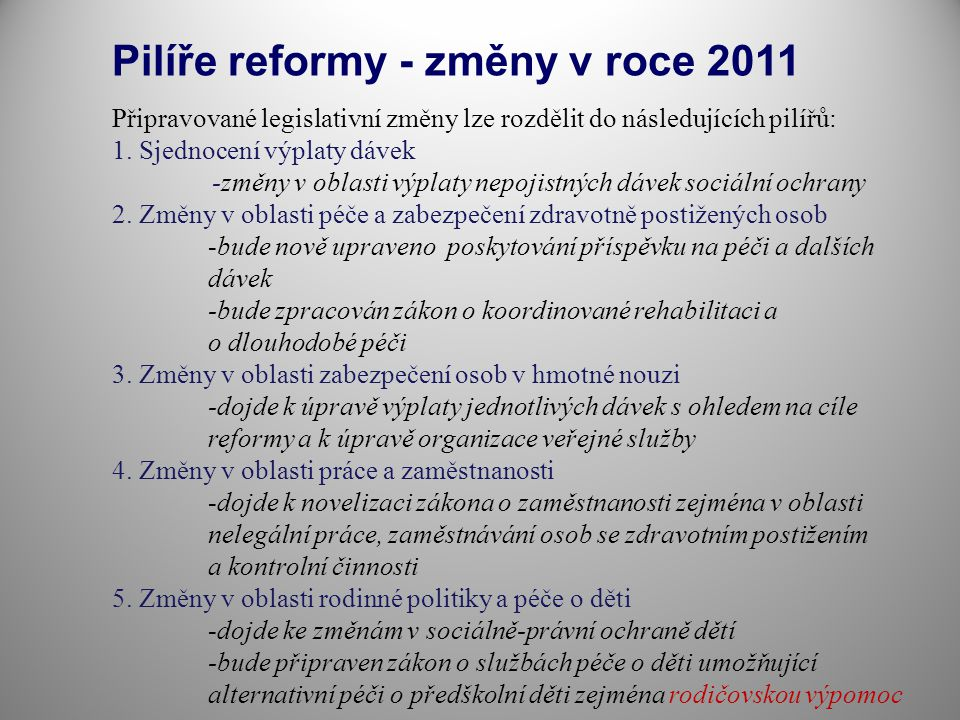 Pilíře reformy - změny v roce 2011 Připravované legislativní změny lze rozdělit do následujících pilířů: 1.