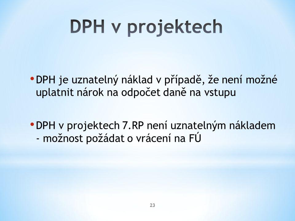 DPH je uznatelný náklad v případě, že není možné uplatnit nárok na odpočet daně na vstupu DPH v projektech 7.RP není uznatelným nákladem - možnost požádat o vrácení na FÚ 23