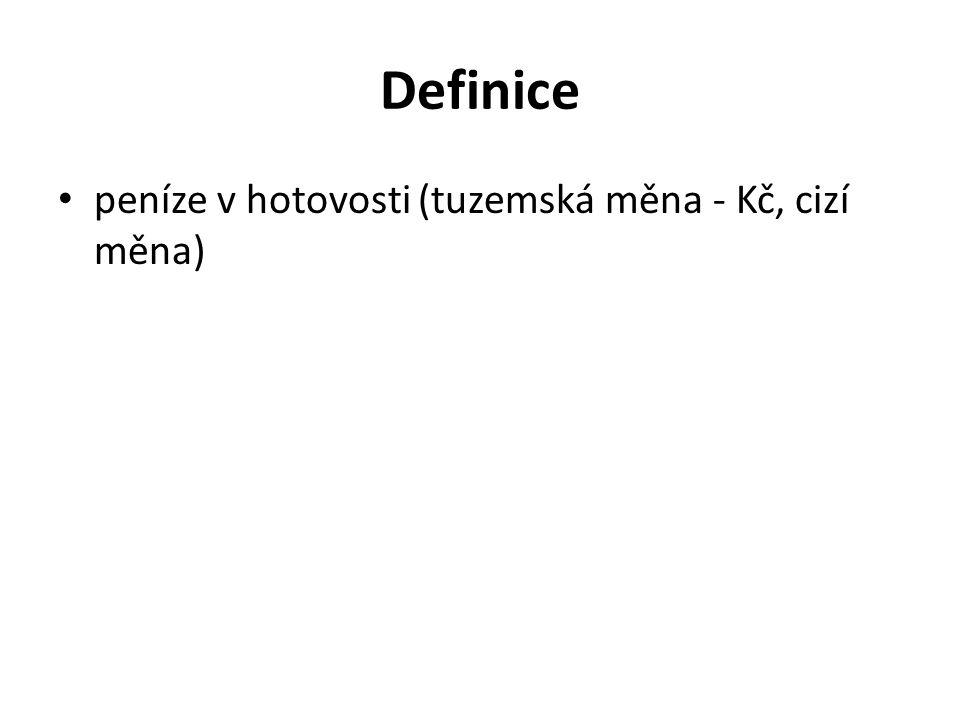 Definice peníze v hotovosti (tuzemská měna - Kč, cizí měna)