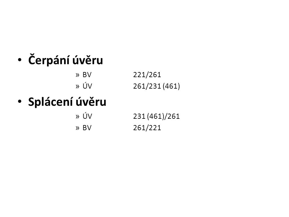 Čerpání úvěru » BV221/261 » ÚV261/231 (461) Splácení úvěru » ÚV231 (461)/261 » BV261/221